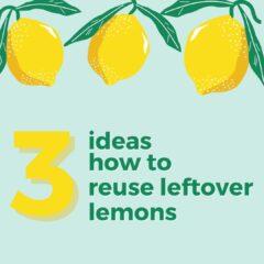 ideas how to reuse leftover lemons